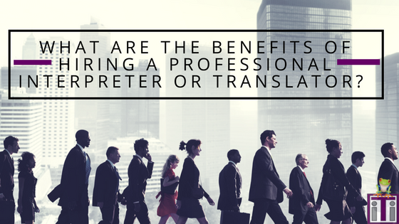 Why hiring a professional translator in an organization is important